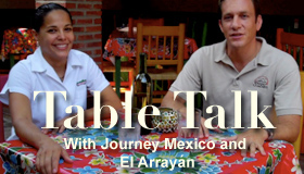 Table Talk with Journey Mexico and El Arrayan
