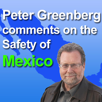 Peter Greenberg Comments on Safety in Mexico