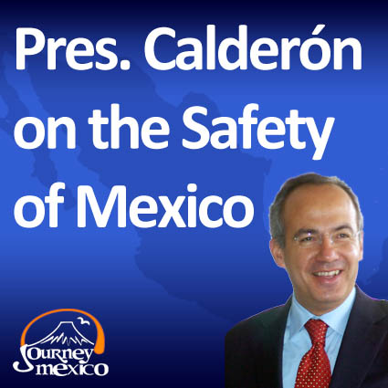 President Calderón on Safety of Mexico