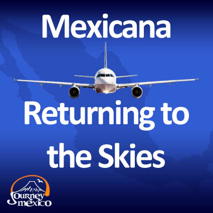 Mexicana Airline Returning to the Skies