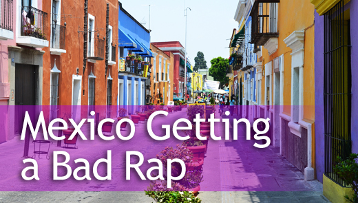 Mexico Getting A Bad Rap Journey Mexico